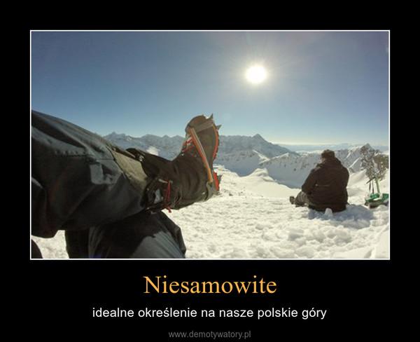 Niesamowite – idealne określenie na nasze polskie góry