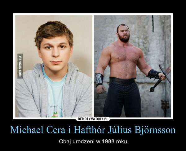 Michael Cera i Hafthór Júlíus Björnsson – Obaj urodzeni w 1988 roku
