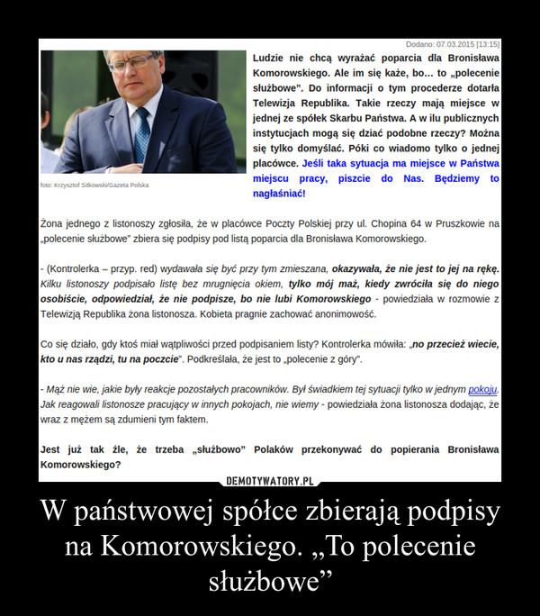 """W państwowej spółce zbierają podpisy na Komorowskiego. """"To polecenie służbowe"""" –"""