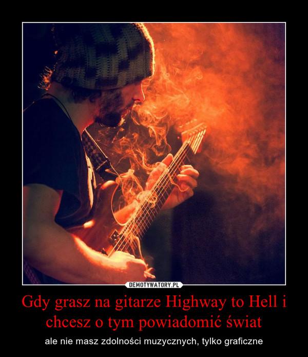 Gdy grasz na gitarze Highway to Hell i chcesz o tym powiadomić świat – ale nie masz zdolności muzycznych, tylko graficzne