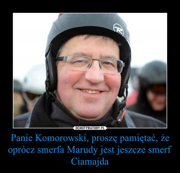 Panie Komorowski, proszę pamiętać, że oprócz smerfa Marudy jest jeszcze smerf Ciamajda –