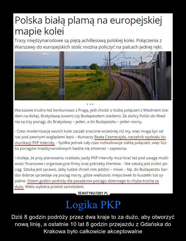 Logika PKP – Dziś 8 godzin podróży przez dwa kraje to za dużo, aby otworzyć nową linię, a ostatnie 10 lat 8 godzin przejazdu z Gdańska do Krakowa było całkowicie akceptowalne