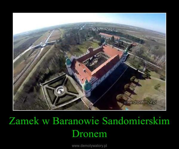 Zamek w Baranowie Sandomierskim Dronem –