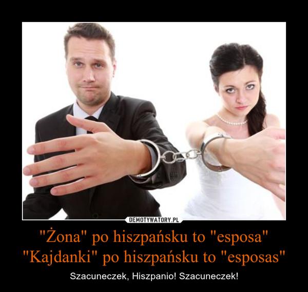 """""""Żona"""" po hiszpańsku to """"esposa""""""""Kajdanki"""" po hiszpańsku to """"esposas"""" – Szacuneczek, Hiszpanio! Szacuneczek!"""