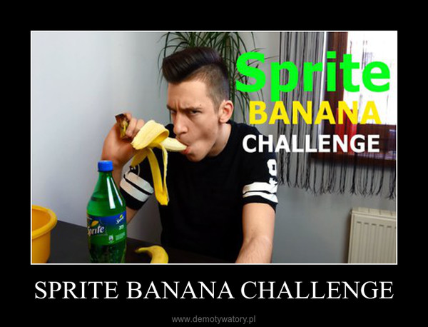 SPRITE BANANA CHALLENGE –