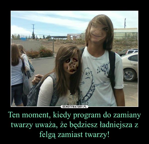 Ten moment, kiedy program do zamiany twarzy uważa, że będziesz ładniejsza z felgą zamiast twarzy! –