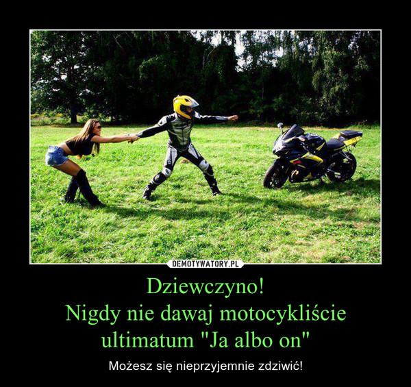 """Dziewczyno!Nigdy nie dawaj motocykliście ultimatum """"Ja albo on"""" – Możesz się nieprzyjemnie zdziwić!"""