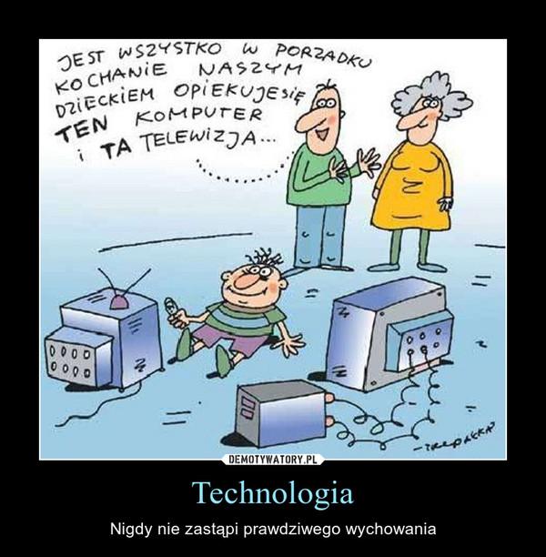 Technologia – Nigdy nie zastąpi prawdziwego wychowania