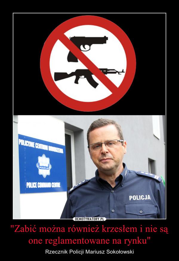 """""""Zabić można również krzesłem i nie są one reglamentowane na rynku"""" – Rzecznik Policji Mariusz Sokołowski"""