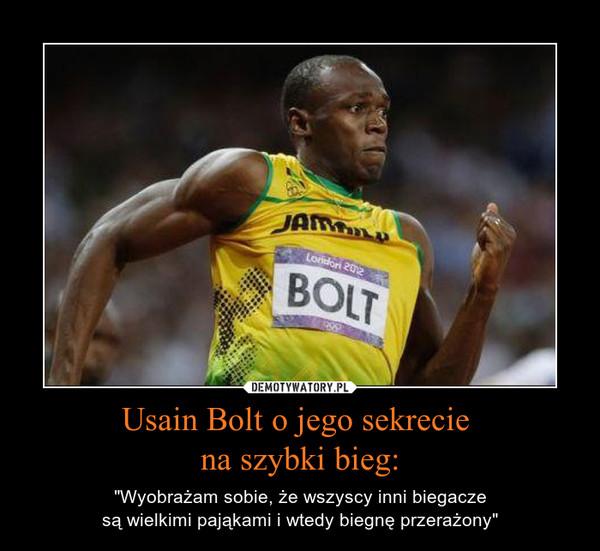 """Usain Bolt o jego sekrecie na szybki bieg: – """"Wyobrażam sobie, że wszyscy inni biegaczesą wielkimi pająkami i wtedy biegnę przerażony"""""""