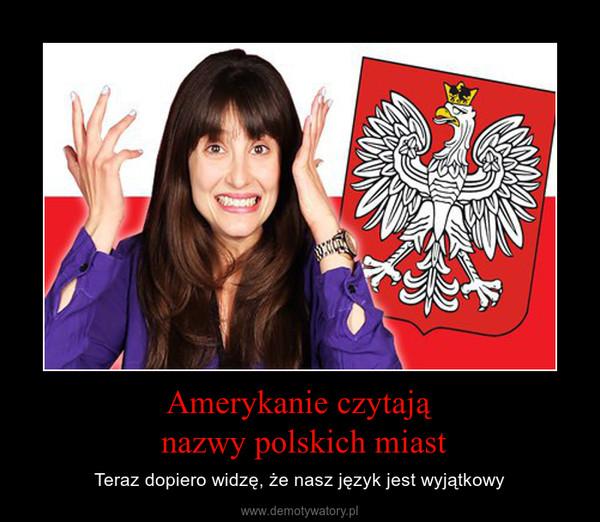 Amerykanie czytają nazwy polskich miast – Teraz dopiero widzę, że nasz język jest wyjątkowy