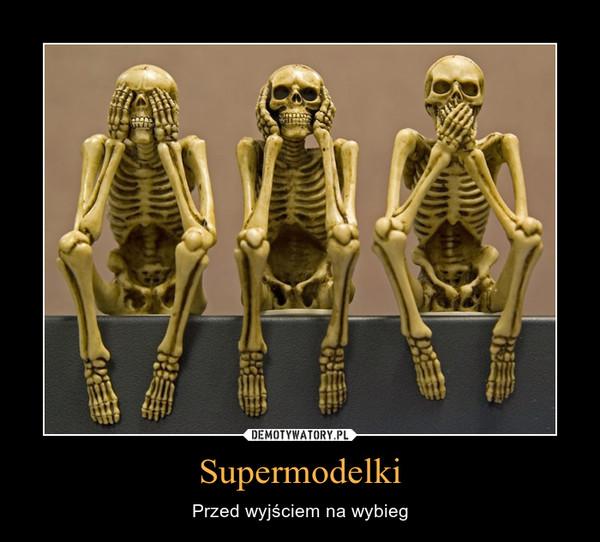 Supermodelki – Przed wyjściem na wybieg