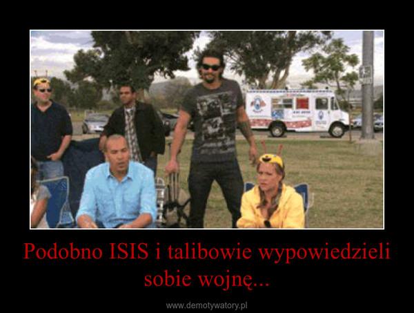 Podobno ISIS i talibowie wypowiedzieli sobie wojnę... –