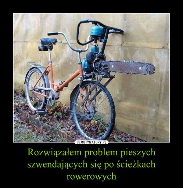 Rozwiązałem problem pieszych szwendających się po ścieżkach rowerowych –