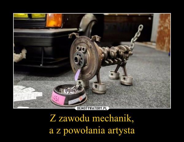 Z zawodu mechanik,a z powołania artysta –