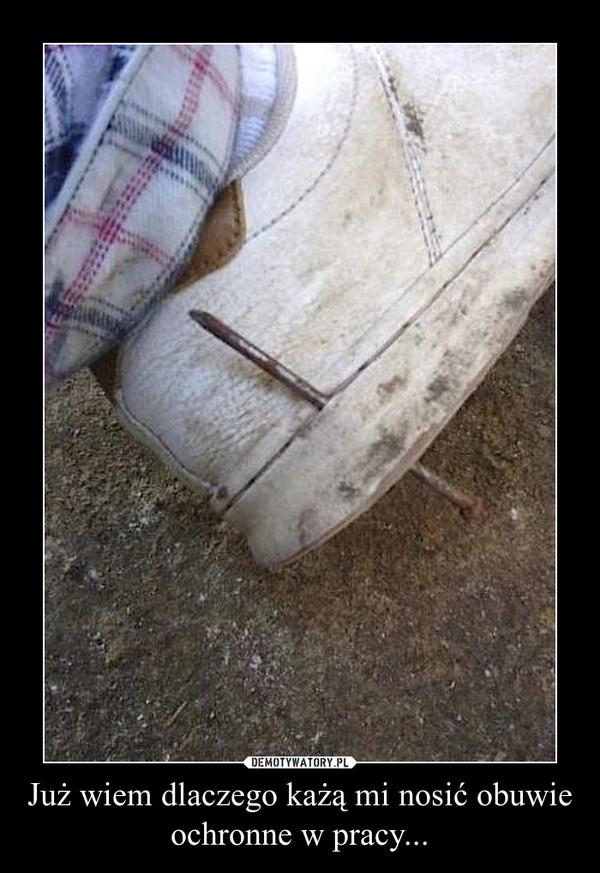 Już wiem dlaczego każą mi nosić obuwie ochronne w pracy... –