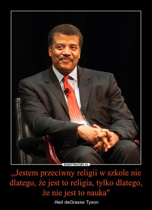 ,,Jestem przeciwny religii w szkole nie dlatego, że jest to religia, tylko dlatego, że nie jest to nauka''