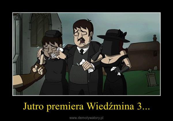 Jutro premiera Wiedźmina 3... –