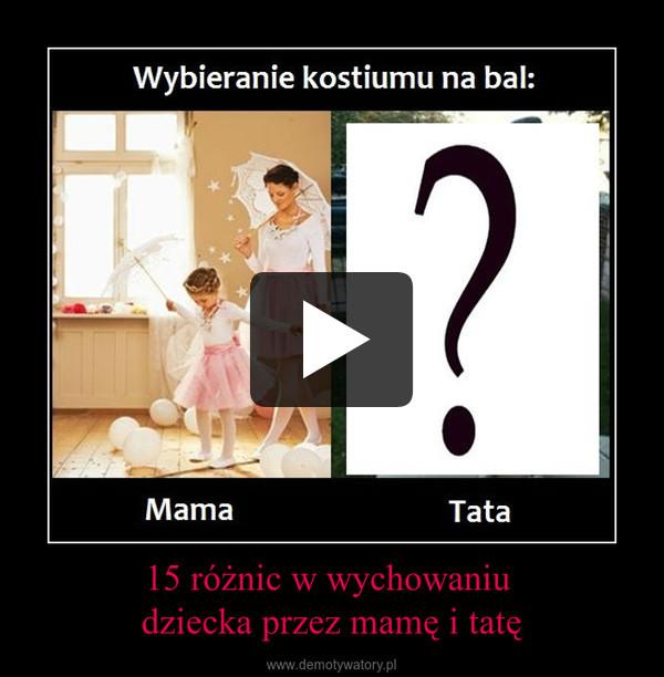 15 różnic w wychowaniu dziecka przez mamę i tatę –