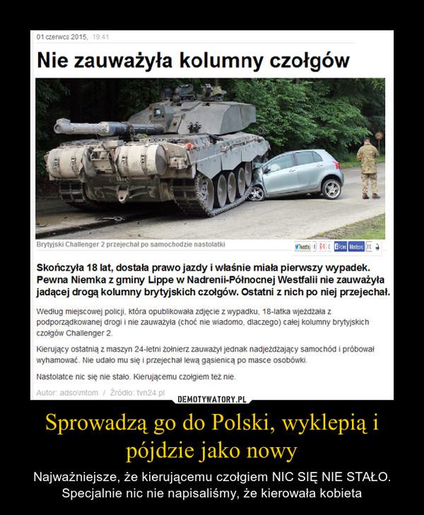 Sprowadzą go do Polski, wyklepią i pójdzie jako nowy – Najważniejsze, że kierującemu czołgiem NIC SIĘ NIE STAŁO. Specjalnie nic nie napisaliśmy, że kierowała kobieta