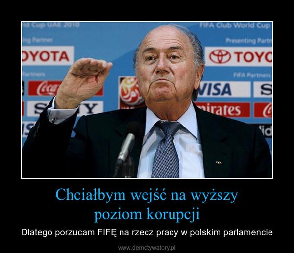Chciałbym wejść na wyższypoziom korupcji – Dlatego porzucam FIFĘ na rzecz pracy w polskim parlamencie