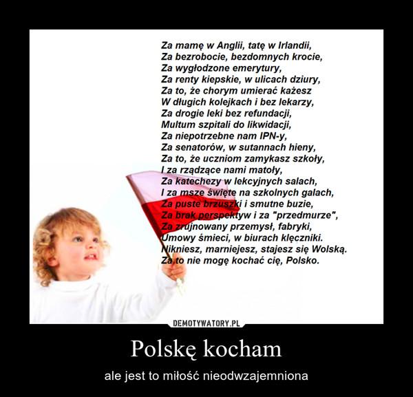 Polskę kocham – ale jest to miłość nieodwzajemniona