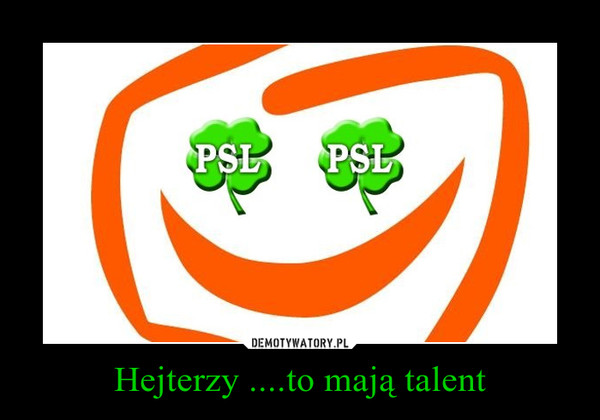 Hejterzy ....to mają talent –