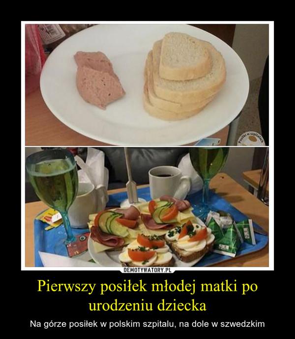 Pierwszy posiłek młodej matki po urodzeniu dziecka – Na górze posiłek w polskim szpitalu, na dole w szwedzkim