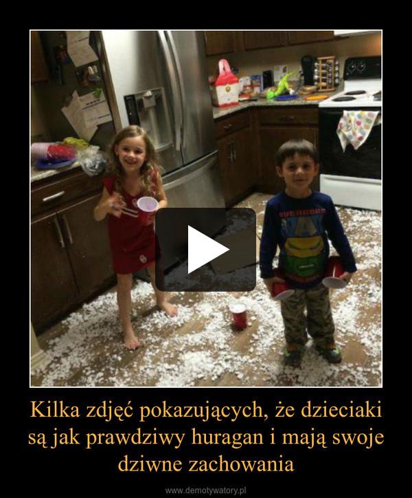 Kilka zdjęć pokazujących, że dzieciaki są jak prawdziwy huragan i mają swoje dziwne zachowania –
