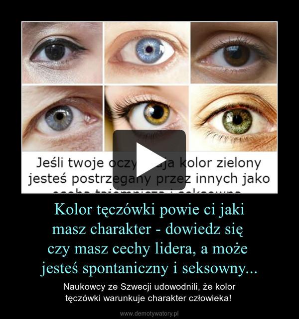Kolor tęczówki powie ci jakimasz charakter - dowiedz się czy masz cechy lidera, a może jesteś spontaniczny i seksowny... – Naukowcy ze Szwecji udowodnili, że kolortęczówki warunkuje charakter człowieka!