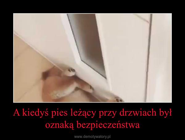 A kiedyś pies leżący przy drzwiach był oznaką bezpieczeństwa –