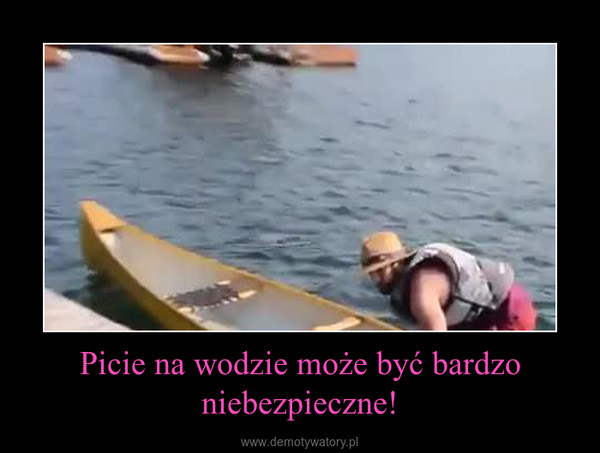 Picie na wodzie może być bardzo niebezpieczne! –
