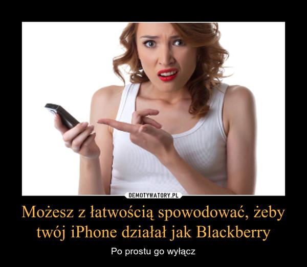 Możesz z łatwością spowodować, żeby twój iPhone działał jak Blackberry – Po prostu go wyłącz