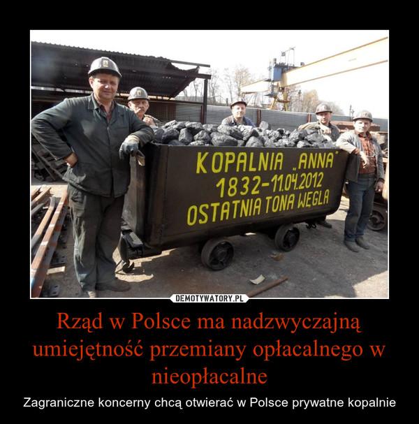 Rząd w Polsce ma nadzwyczajną umiejętność przemiany opłacalnego w nieopłacalne – Zagraniczne koncerny chcą otwierać w Polsce prywatne kopalnie