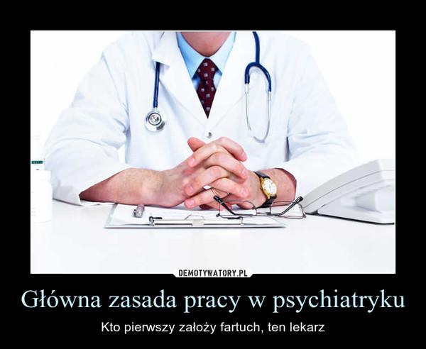 Główna zasada pracy w psychiatryku – Kto pierwszy założy fartuch, ten lekarz