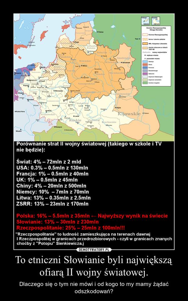 To etniczni Słowianie byli największą ofiarą II wojny światowej. – Dlaczego się o tym nie mówi i od kogo to my mamy żądać odszkodowań?