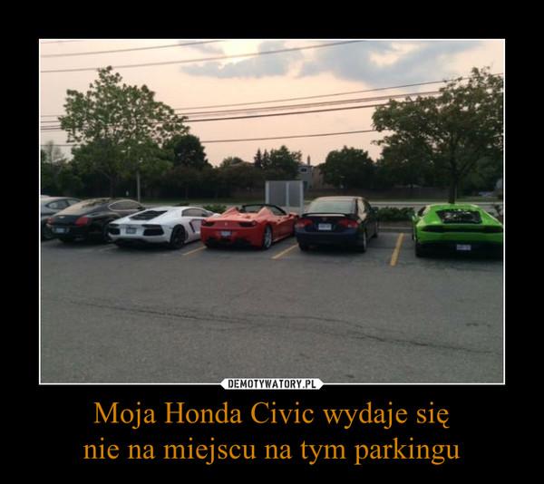 Moja Honda Civic wydaje sięnie na miejscu na tym parkingu –