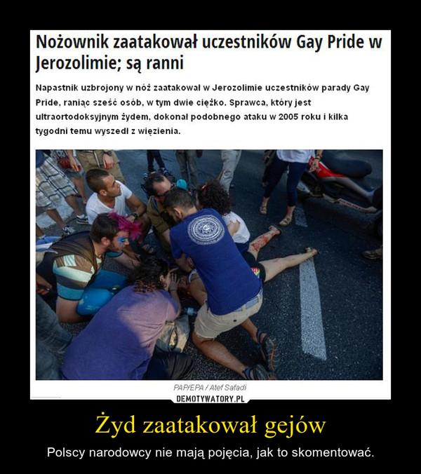 Żyd zaatakował gejów – Polscy narodowcy nie mają pojęcia, jak to skomentować.