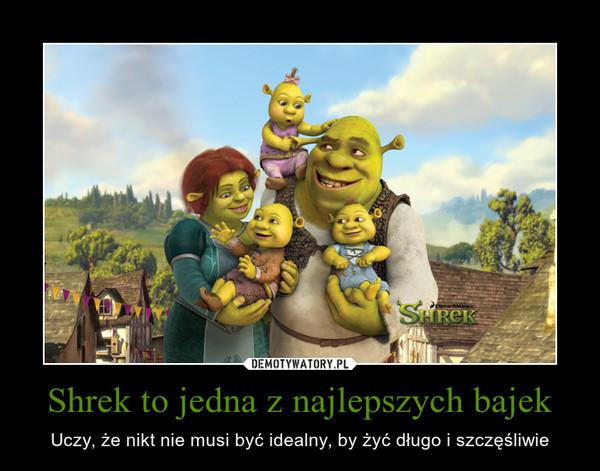 Shrek to jedna z najlepszych bajek – Uczy, że nikt nie musi być idealny, by żyć długo i szczęśliwie