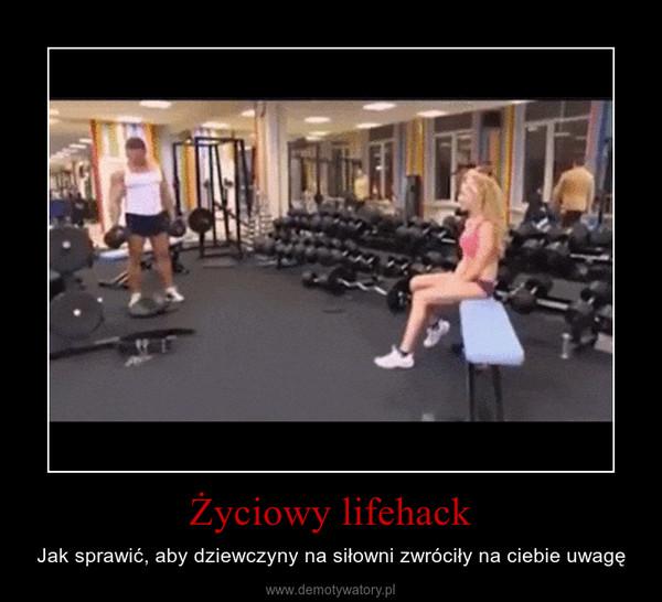 Życiowy lifehack – Jak sprawić, aby dziewczyny na siłowni zwróciły na ciebie uwagę