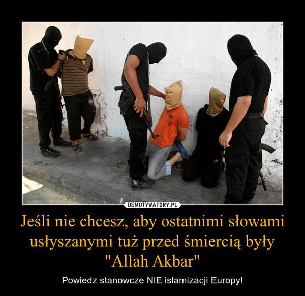 """Jeśli nie chcesz, aby ostatnimi słowami usłyszanymi tuż przed śmiercią były """"Allah Akbar"""" – Powiedz stanowcze NIE islamizacji Europy!"""