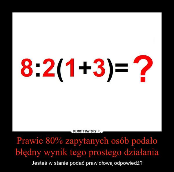 Prawie 80% zapytanych osób podało błędny wynik tego prostego działania – Jesteś w stanie podać prawidłową odpowiedź?