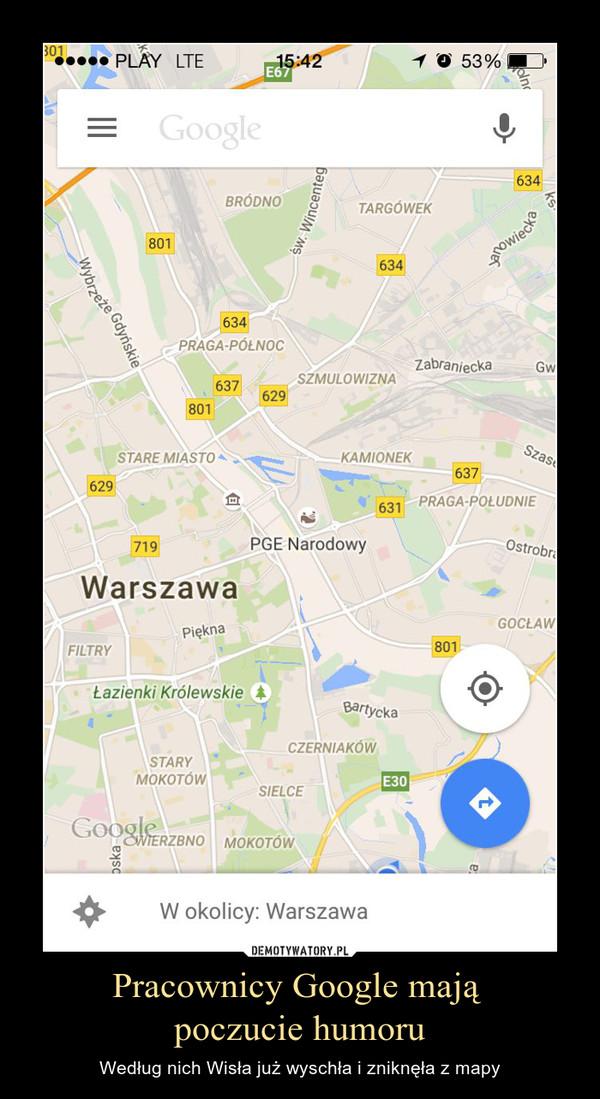 Pracownicy Google mają poczucie humoru – Według nich Wisła już wyschła i zniknęła z mapy