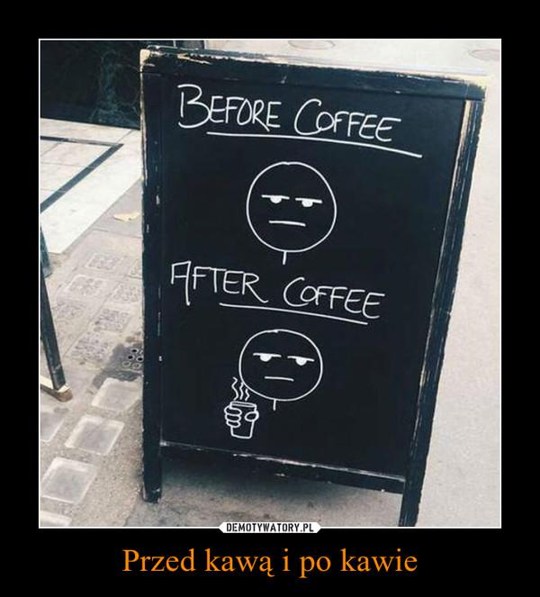 Przed kawą i po kawie –