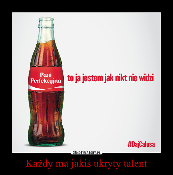Każdy ma jakiś ukryty talent –