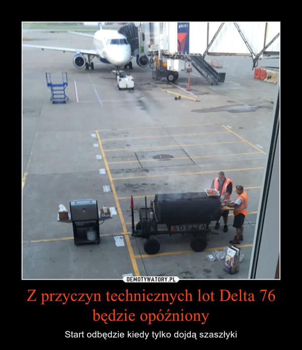 Z przyczyn technicznych lot Delta 76 będzie opóźniony – Start odbędzie kiedy tylko dojdą szaszłyki