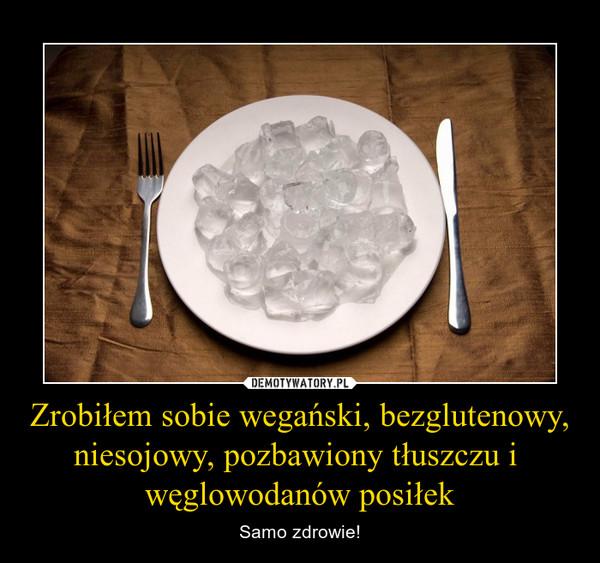 Zrobiłem sobie wegański, bezglutenowy, niesojowy, pozbawiony tłuszczu i węglowodanów posiłek – Samo zdrowie!