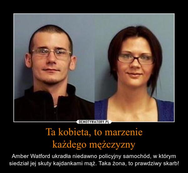 Ta kobieta, to marzeniekażdego mężczyzny – Amber Watford ukradła niedawno policyjny samochód, w którym siedział jej skuty kajdankami mąż. Taka żona, to prawdziwy skarb!