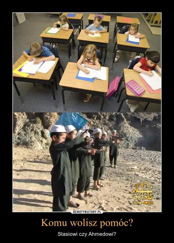 Komu wolisz pomóc? – Stasiowi czy Ahmedowi?