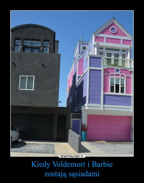 Kiedy Voldemort i Barbiezostają sąsiadami –